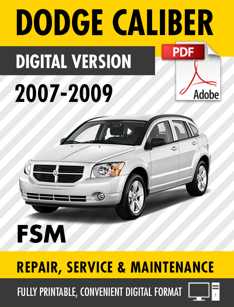 2007 – 2009 Dodge Caliber SE SXT R/T SRT-4 Factory Repair Service Manual